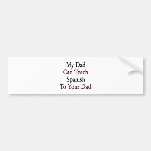Mi papá puede enseñar a español a su papá pegatina para auto
