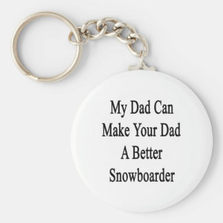 Mi papá puede hacer su papá a un mejor Snowboarder Llavero Redondo Tipo Pin