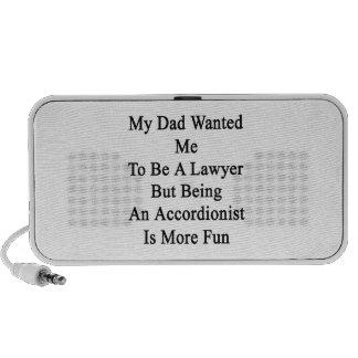 Mi papá quisiera que fuera abogado pero el ser un iPhone altavoces