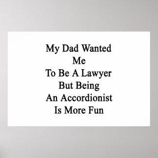 Mi papá quisiera que fuera abogado pero el ser un poster