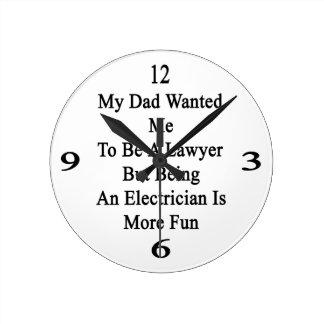 Mi papá quisiera que fuera abogado pero el ser una reloj redondo mediano