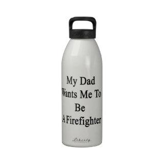 Mi papá quisiera que fuera bombero botellas de beber