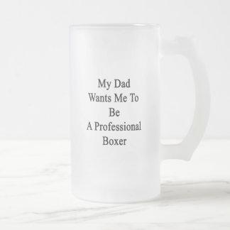 Mi papá quisiera que fuera boxeador profesional taza cristal mate