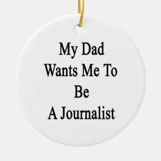 Mi papá quisiera que fuera periodista adorno de reyes