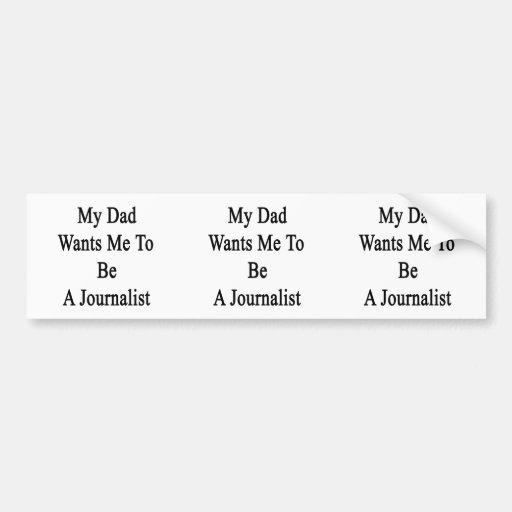 Mi papá quisiera que fuera periodista pegatina para auto