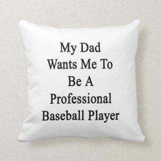 Mi papá quisiera que fuera un juego de béisbol pro cojín