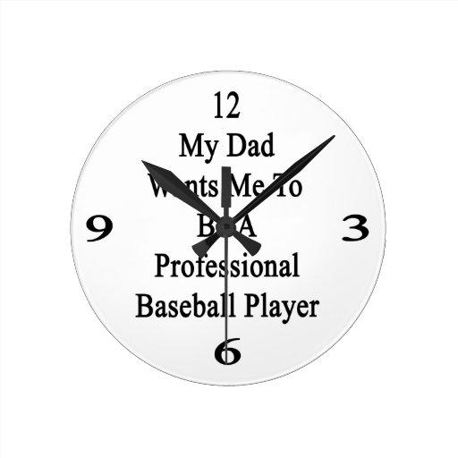 Mi papá quisiera que fuera un juego de béisbol pro reloj