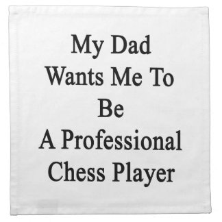 Mi papá quisiera que fuera un jugador de ajedrez p servilletas de papel