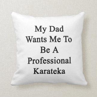 Mi papá quisiera que fuera un Karateka profesional Cojin