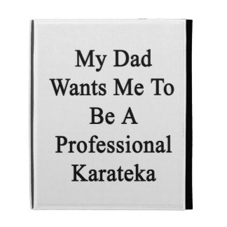 Mi papá quisiera que fuera un Karateka profesional
