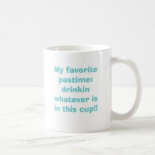 Mi pasatiempo preferido: drinkin lo que está en th taza básica blanca