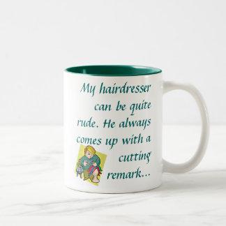 Mi peluquero puede ser muy grosero. tazas