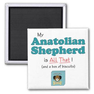 ¡Mi perro de pastor de Anatolia es todo el eso! Imán Cuadrado