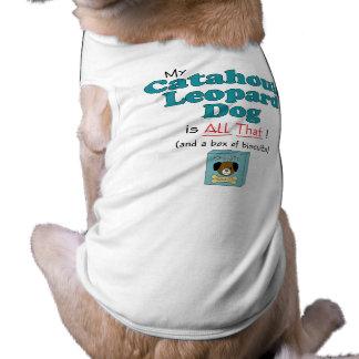 ¡Mi perro del leopardo de Catahoula es todo el eso Camisetas Mascota