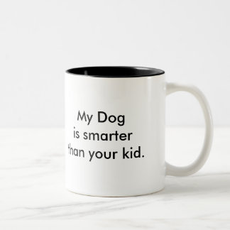 ¡Mi perro es más elegante que su niño! ¡Taza! Taza Dos Tonos