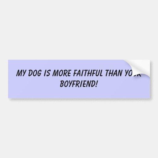 ¡Mi perro es más fiel que su novio! Pegatina Para Auto