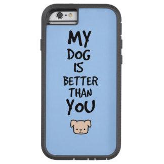 Mi perro es mejor que usted funda de iPhone 6 tough xtreme