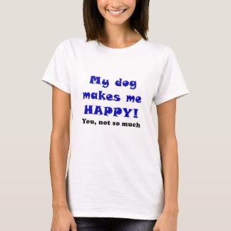 Mi perro le hace me feliz no tanto playera