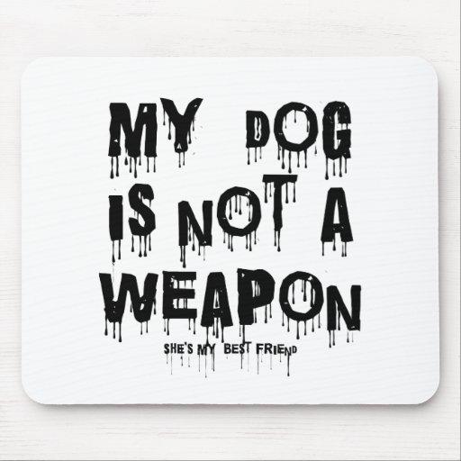 mi perro no es un arma tapetes de ratón