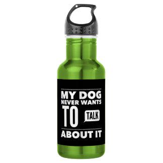 Mi perro nunca quiere hablar de él botella de agua