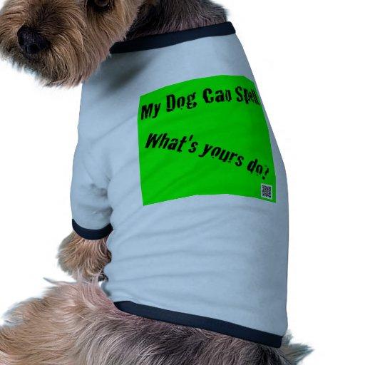 ¡Mi perro puede deletrear! ¿Cuál es el suyo hace? Camiseta De Perrito