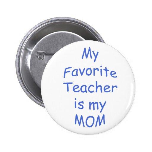 Mi profesor preferido es mi mamá pin redondo 5 cm