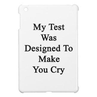 Mi prueba fue diseñada para hacer que usted llora