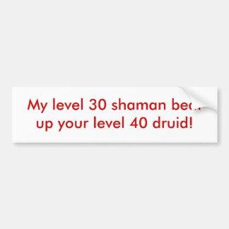 ¡Mi shaman del nivel 30 batió para arriba a su dru Pegatina Para Auto