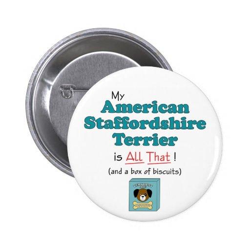 ¡Mi Staffordshire Terrier americano es todo el eso Pin Redondo De 2 Pulgadas