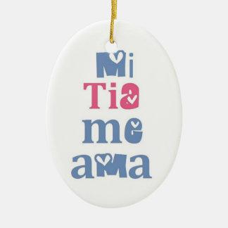 """""""Mi Tia Me Ama"""" Ceramic Ornament"""