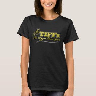 Mi Tiffs es más grande que su camiseta de Tiffs