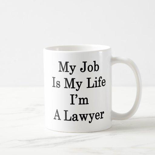 Mi trabajo es mi vida que soy abogado taza de café