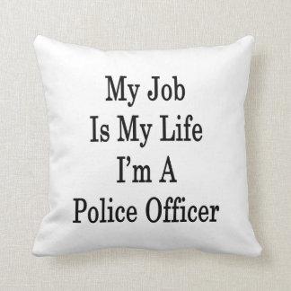 Mi trabajo es mi vida que soy oficial de policía cojin