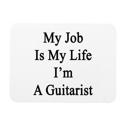 Mi trabajo es mi vida que soy un guitarrista imán