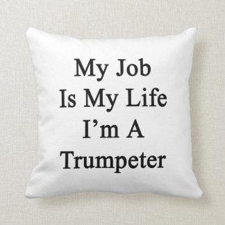 Mi trabajo es mi vida que soy un Trumpeter. Almohadas