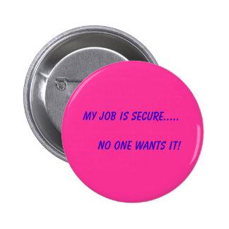 Mi trabajo es seguro .....       ¡Nadie lo quiere! Pins