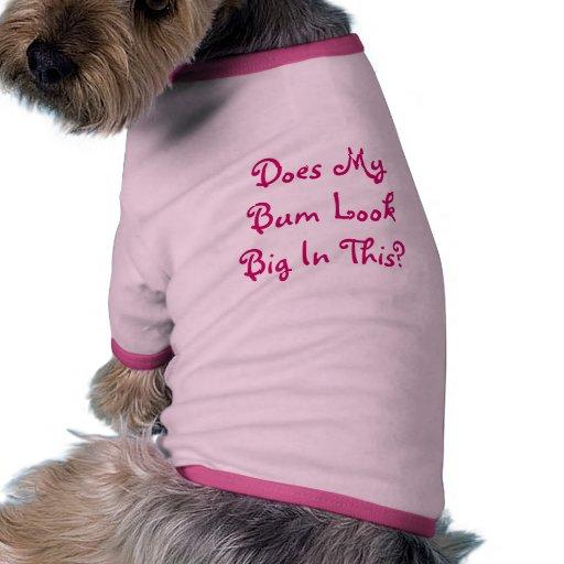 ¿Mi vago parece grande en esto? Camisa De Perro