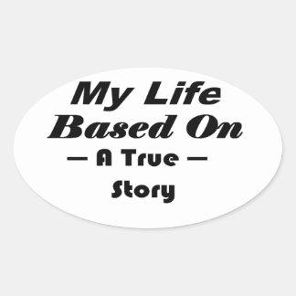 Mi vida basada en una historia verdadera pegatina ovalada