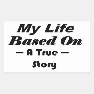 Mi vida basada en una historia verdadera pegatina rectangular