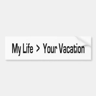 Mi vida es mayor que sus vacaciones etiqueta de parachoque