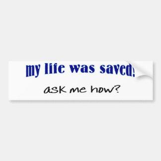 ¿Mi vida fue ahorrada, me pregunta cómo? Pegatina Para Auto