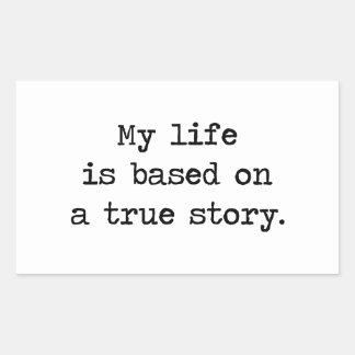 Mi vida se basa en una historia verdadera pegatina rectangular