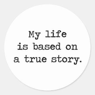 Mi vida se basa en una historia verdadera pegatina redonda