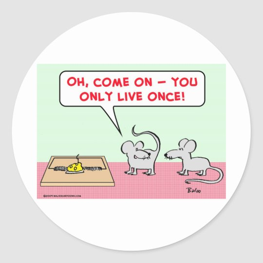 mice mousetrap only live once classic round sticker