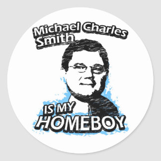Michael Charles Smith is my homeboy Classic Round Sticker