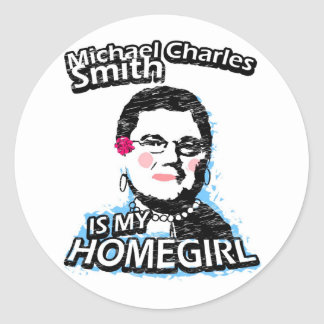 Michael Charles Smith is my homegirl Classic Round Sticker