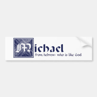 Michael, from Hebrew: who is like God Bumper Sticker
