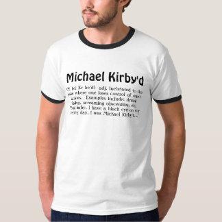 Michael Kirby'd, (MI kel Kr be'd)  adj. Inebria... T-Shirt