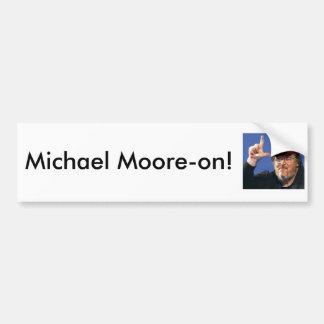 Michael Moore-on! Bumper Sticker