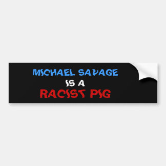 MICHAEL SAVAGE IS A RACIST PIG BUMPER STICKER